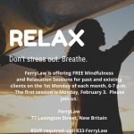 FerryLaw is offering FREE Mindfulness and Relaxatoin Sessions for past and existing clients. 1st Monday of each month, 6 p.m. FerryLaw 77 Lexington Street, New Britain